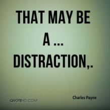 charles-payne-quote-that-may-be-a-distraction